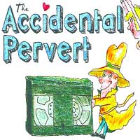 The Accidental Pervert