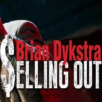 Brian Dykstra Selling Out