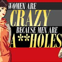 Women Are Crazy Because Men Are A**holes
